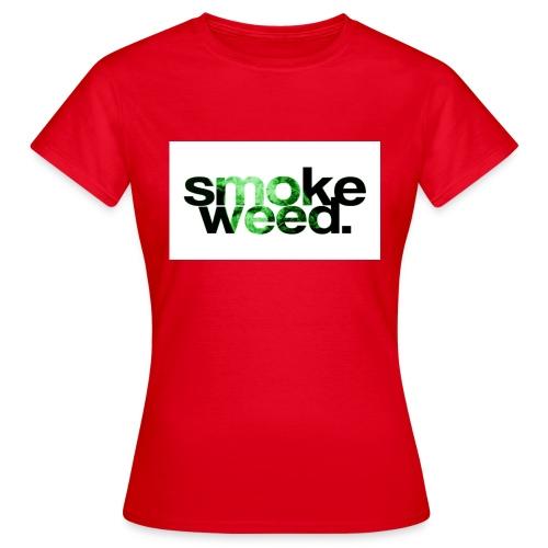 smoke weed - Frauen T-Shirt