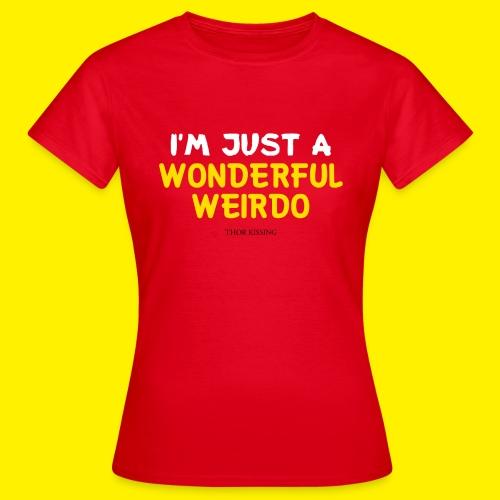 The Wonderful Weirdo - Vrouwen T-shirt
