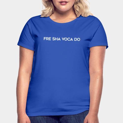 Fre Sha Voca Do White - Women's T-Shirt