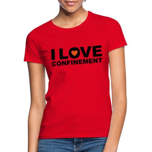 j aime le confinement - T-shirt Femme