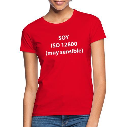 SOY ISO 12800 MUY SENSIBLE sin logo - Camiseta mujer