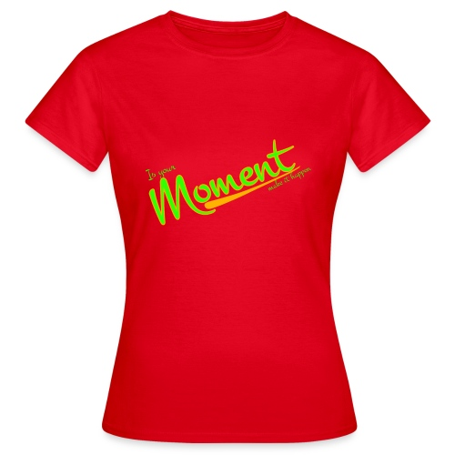 Is your moment - Camiseta mujer