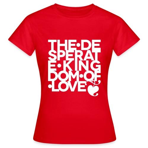 Desperate Kingdom of Love - Women's T-Shirt