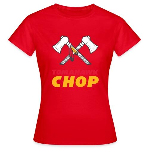 Tomahawk Chop - Frauen T-Shirt