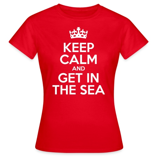 keep calm and get in the sea - Women's T-Shirt
