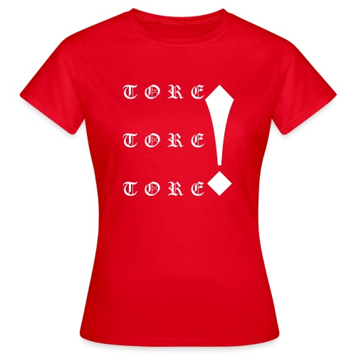 Tore! Tore! Tore! - Frauen T-Shirt