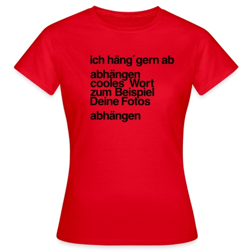 ich haeng gern ab - Frauen T-Shirt