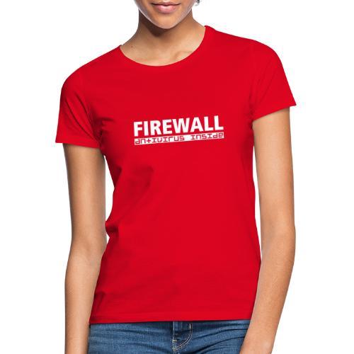 FIREWALL antivirus inside - Women's T-Shirt