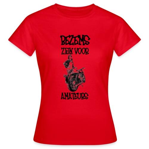 Bezems Zijn voor amateur - Vrouwen T-shirt