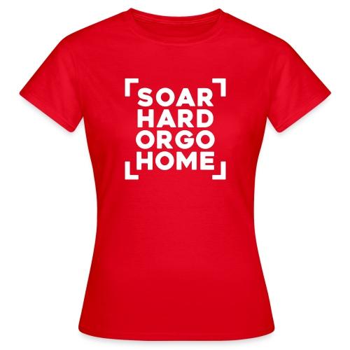 soarhardorgohome - Frauen T-Shirt