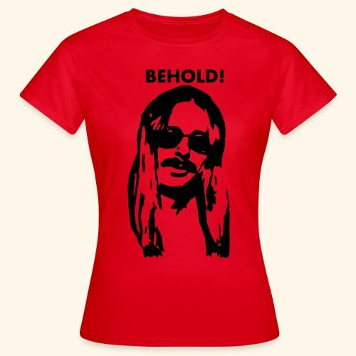 Behold - Frauen T-Shirt