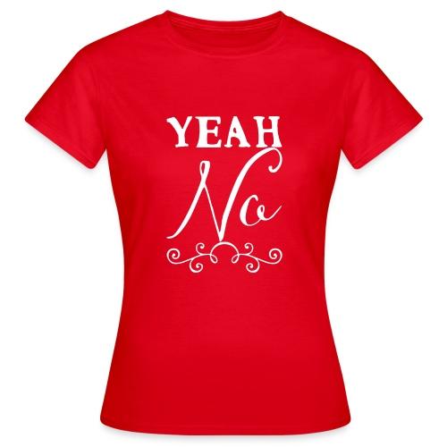 Yeah No - Women's T-Shirt