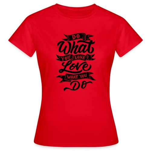 Do what you love / Love what you do. - T-shirt Femme