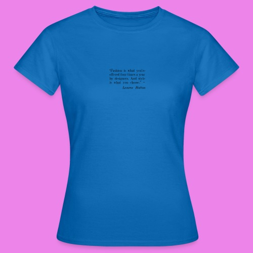 Fashion is what youre offered four times a year by - Women's T-Shirt