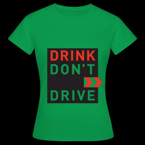 DRINKDONTDRIVE - Frauen T-Shirt