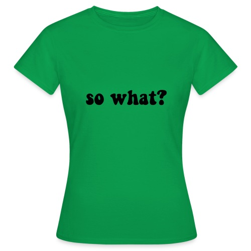 sowhat - Vrouwen T-shirt