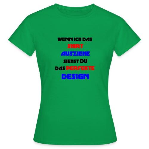 Ich bin das Design - Frauen T-Shirt
