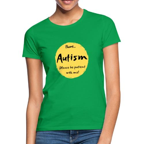 I have autism, please be patient with me! - Women's T-Shirt