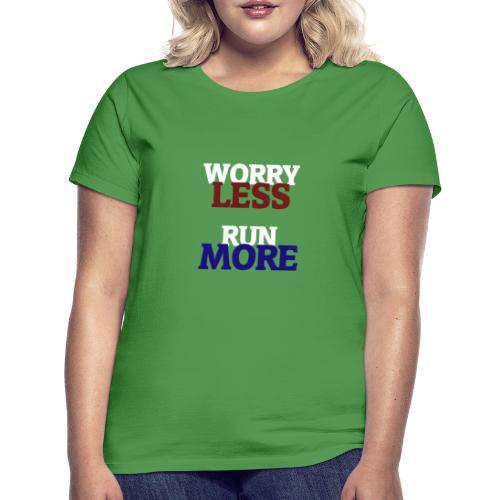 Worry less, Run more - T-shirt Femme