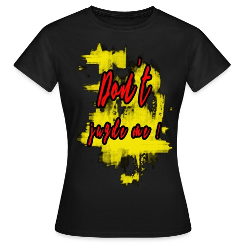 Don t judge me - T-shirt Femme