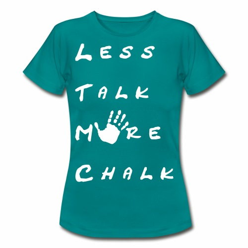 Less talk more chalk - Frauen T-Shirt