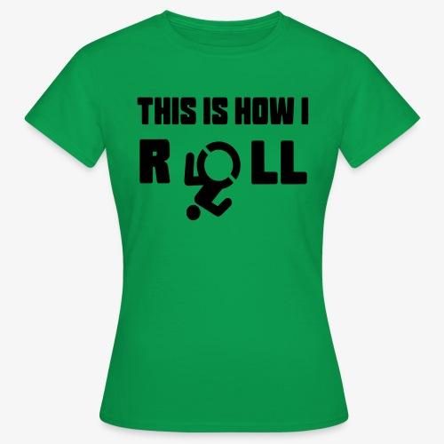 Zo rol ik in mijn rolstoel 017 - Vrouwen T-shirt