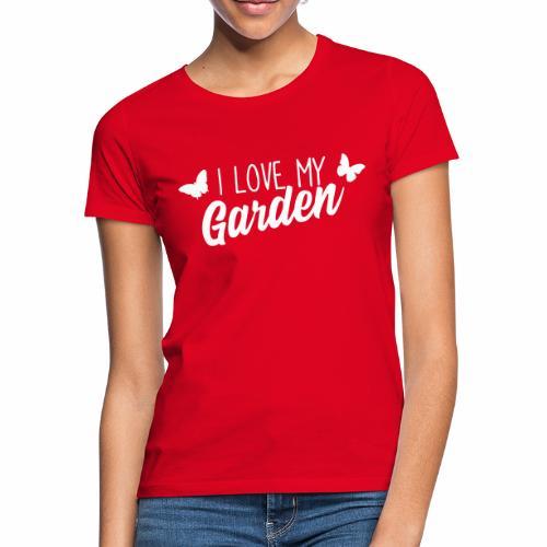 I love my Garden - Frauen T-Shirt
