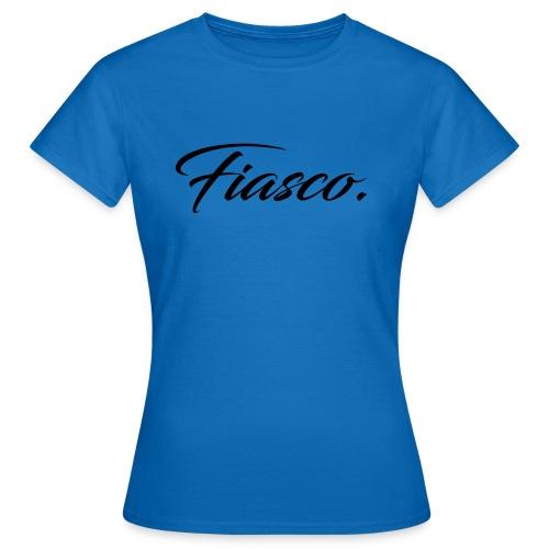 Fiasco. - Vrouwen T-shirt