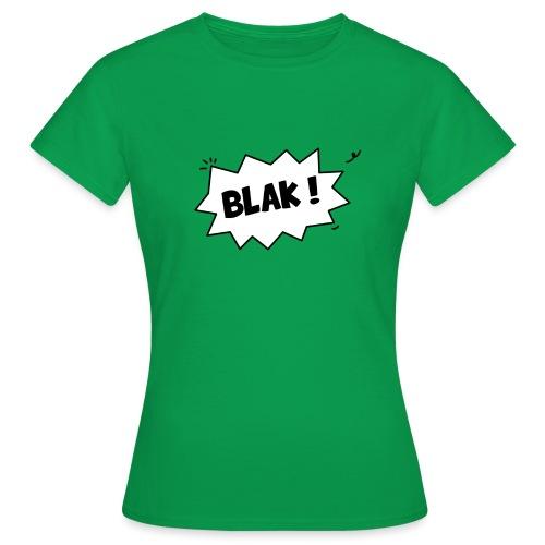 BLAK ! - T-shirt Femme