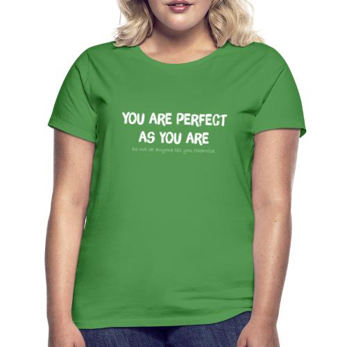 YOU ARE PERFECT AS YOU ARE - Frauen T-Shirt