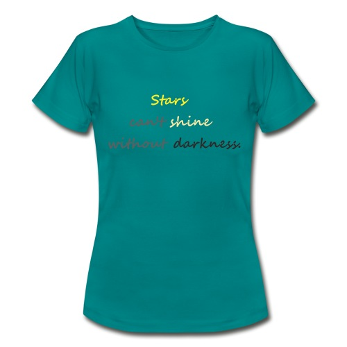 Stars can not shine without darkness - Women's T-Shirt