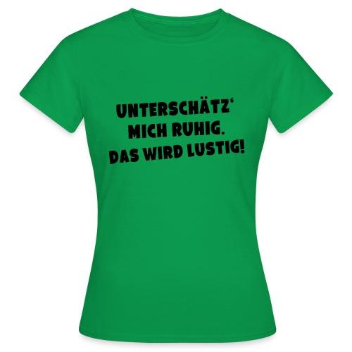 Unterschätz mich ruhig (Spruch) - Frauen T-Shirt
