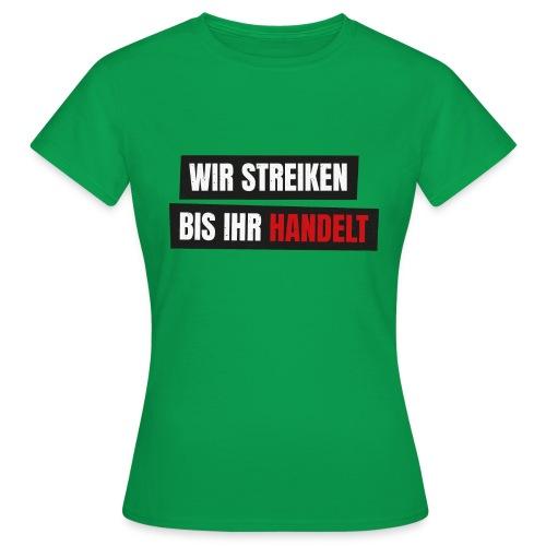 Wir streiken bis ihr handelt Fridays for Future - Frauen T-Shirt