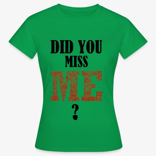 did you miss me black - Vrouwen T-shirt