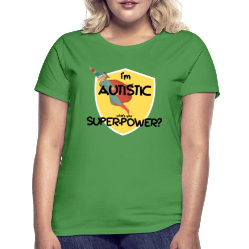 I'm AUTISTIC, what's your SUPERPOWER? - Women's T-Shirt