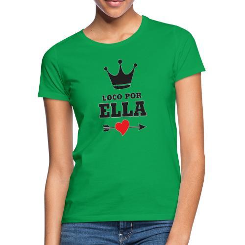 Loco por ella - Camiseta mujer