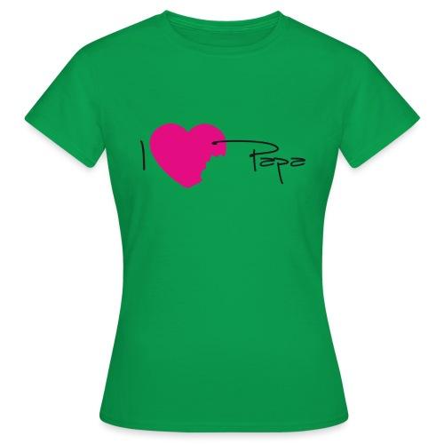 I love papa - T-shirt Femme