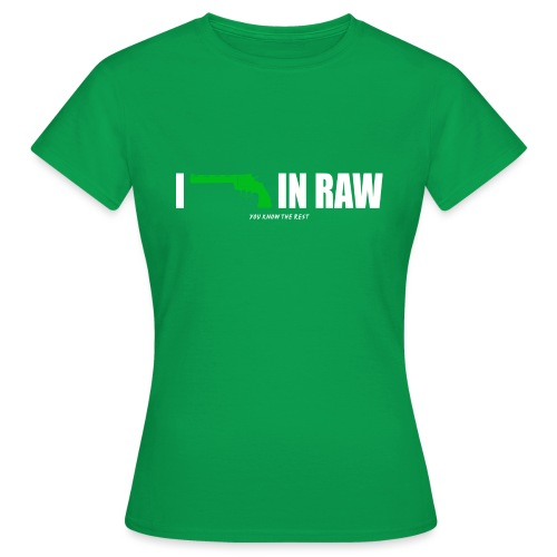 I shoot in RAW You know the Rest - Frauen T-Shirt