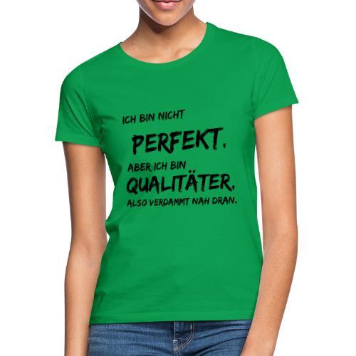nicht perfekt qualitäter black - Frauen T-Shirt