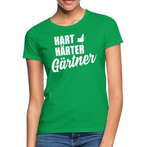 Hart, Härter, Gärtner - Frauen T-Shirt