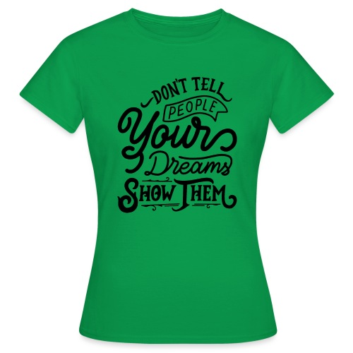 Don't tell people yours dreams show them - T-shirt Femme
