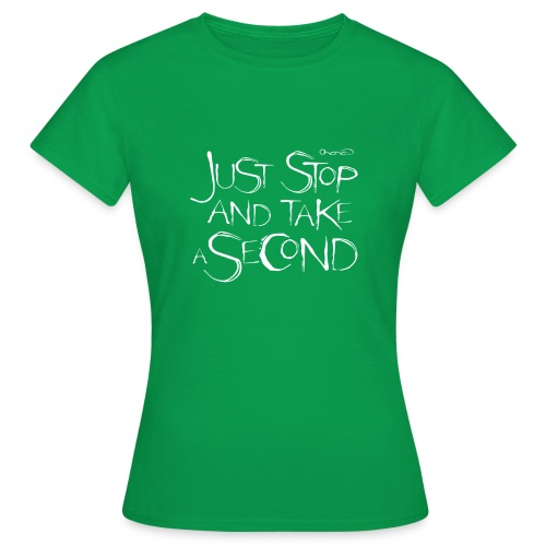stop and take a second white - Women's T-Shirt