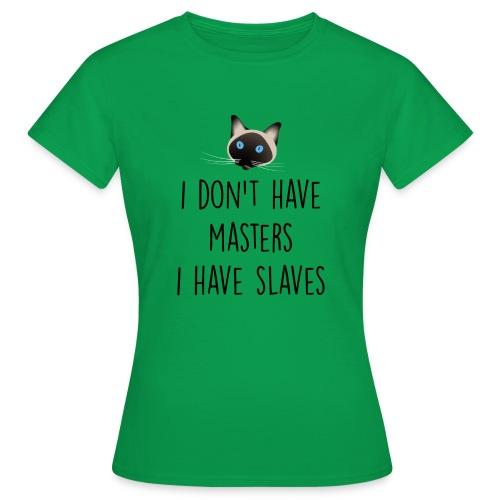 I don't have masters I have slaves - T-shirt Femme