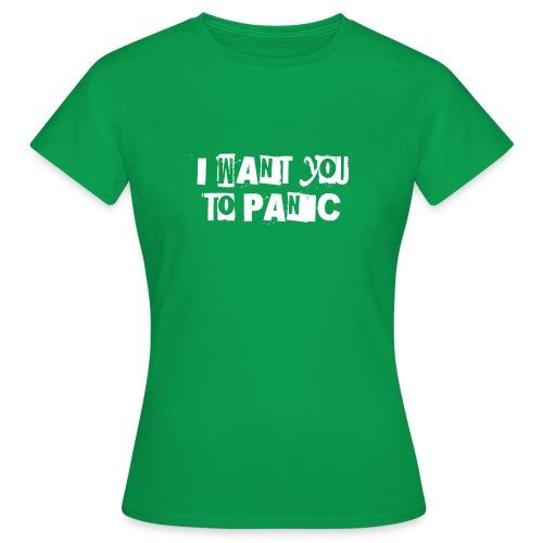 i want you to panic a1 white - Frauen T-Shirt