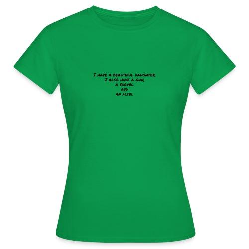 I Got A Daughter - Frauen T-Shirt