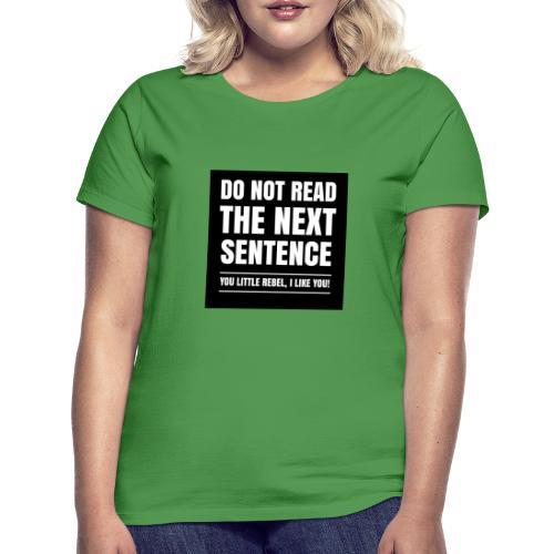 Do Not Read The Next Sentence You Rebel - Vrouwen T-shirt