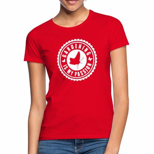 Gardening is my passion - Frauen T-Shirt