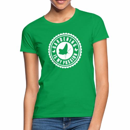 Gardening is my passion - Frauen T-Shirt