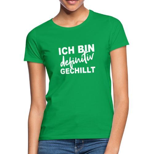 ICH BIN definitiv GECHILLT - Frauen T-Shirt