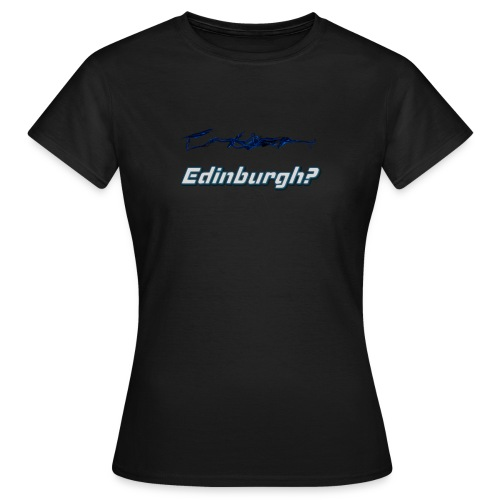 Edinburgh? - Women's T-Shirt